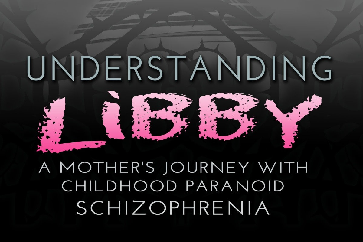Understanding Libby: A Mother's Journey with Childhood Paranoid Schizophrenia